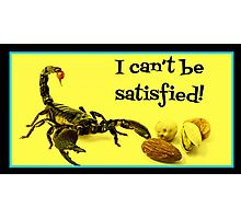 I Can't Be Satisfied! Photographic Print
