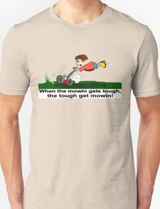 When The Mowin Gets Tough! Unisex T-Shirt