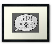 JETZT ABER Framed Print