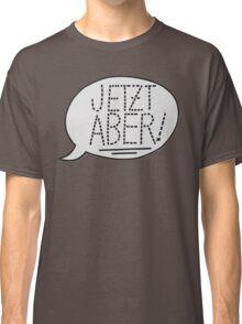JETZT ABER Classic T-Shirt