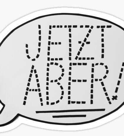 JETZT ABER Sticker