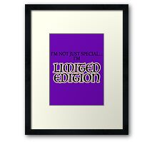 I'm Not Just Special...I'm Limited Edition! Framed Print
