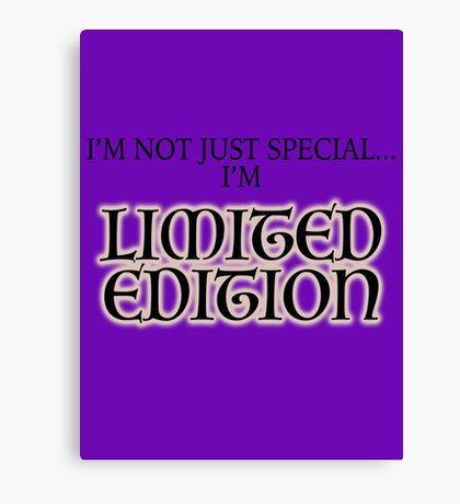I'm Not Just Special...I'm Limited Edition! Canvas Print