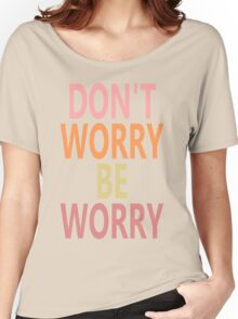 DON'T WORRY, BE WORRY Women's Relaxed Fit T-Shirt