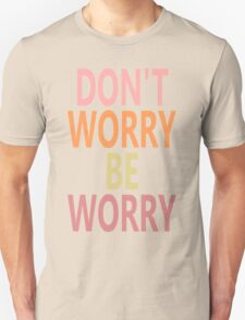DON'T WORRY, BE WORRY Unisex T-Shirt