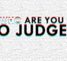 who are you to judge Sticker