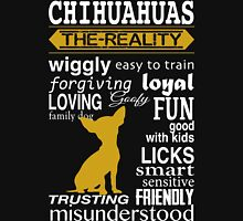 Chihuahuas The reality Unisex T-Shirt