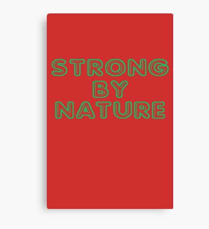 Strong by Nature funny nerd geek geeky Canvas Print
