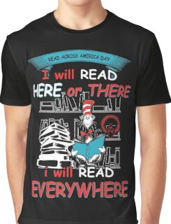 Read Across America - I will Read Every where Graphic T-Shirt