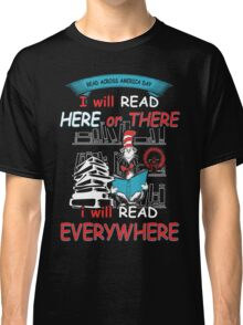 Read Across America - I will Read Every where Classic T-Shirt