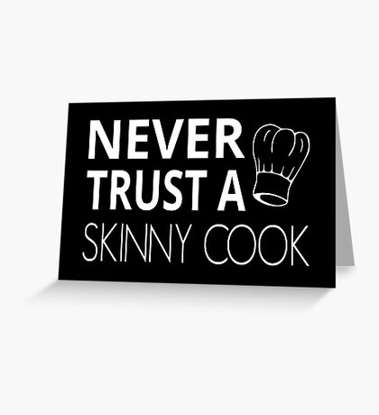 Never Trust A Skinny Cook Greeting Card