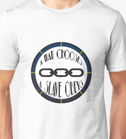 A Man Chooses, A Slave Obeys Unisex T-Shirt