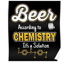 Beer: According to chemistry it's a solution Poster