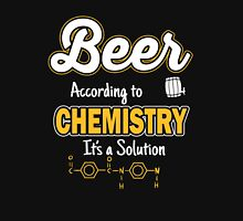 Beer: According to chemistry it's a solution Unisex T-Shirt