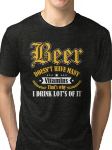 Beer doesn't have many vitamins - that's why I drink lot's of it Tri-blend T-Shirt