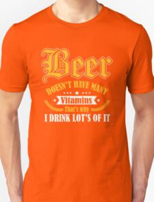 Beer doesn't have many vitamins - that's why I drink lot's of it Unisex T-Shirt