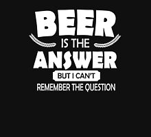 Beer is the answer, but I can't remember the question Unisex T-Shirt