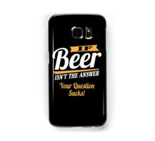If beer isn't the answer - your question sucks! Samsung Galaxy Case/Skin