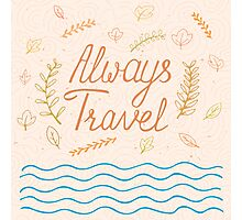 Always travel. Inspirational quote Photographic Print