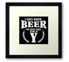 I only drink on days that ends in Y Framed Print