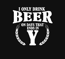 I only drink on days that ends in Y Unisex T-Shirt