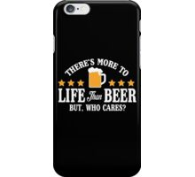 There's more to life than beer, but who cares? iPhone Case/Skin