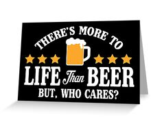 There's more to life than beer, but who cares? Greeting Card