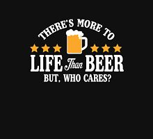 There's more to life than beer, but who cares? Unisex T-Shirt