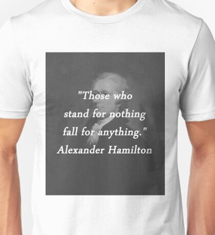 Hamilton - Stand for Nothing Unisex T-Shirt