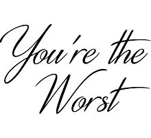 You're the Worst in Script Photographic Print