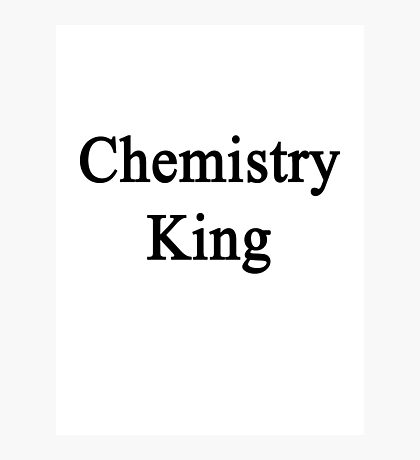 Chemistry King  Photographic Print