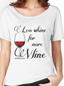 Less Whine For More Wine Women's Relaxed Fit T-Shirt
