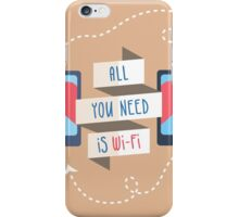all you need is wi fi iPhone Case/Skin