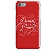 Damn Straight iPhone Case/Skin