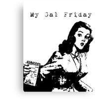 My Gal Friday Canvas Print