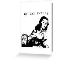 My Gal Friday Greeting Card