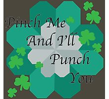 Pinch me and I'll punch you. Photographic Print