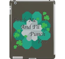 Pinch me and I'll punch you. iPad Case/Skin