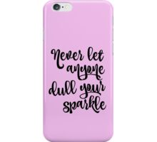 Never Let Anyone Dull Your Sparkle iPhone Case/Skin