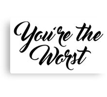 You're The Worst in Script 2 Canvas Print