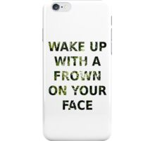 Wake Up With A Frown On Your Face - Green Leaves iPhone Case/Skin