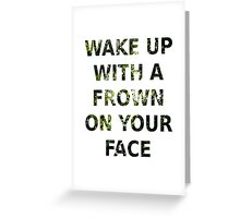 Wake Up With A Frown On Your Face - Green Leaves Greeting Card