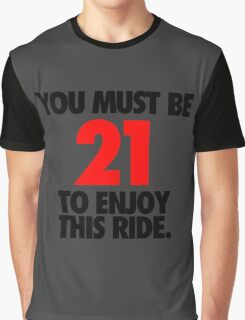 YOU MUST BE 21 TO ENJOY THIS RIDE. - Alternate Graphic T-Shirt