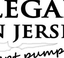 Everything's Legal In Jersey Sticker