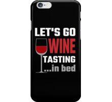 Let's Go Wine Tasting In Bed iPhone Case/Skin