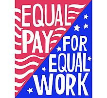 Equal Pay For Equal Work Photographic Print