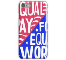 Equal Pay For Equal Work iPhone Case/Skin