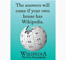 The answers will come if your own house has Wikipedia Unisex T-Shirt
