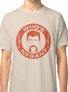 Who's Negan? Classic T-Shirt