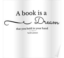 """""""A Book is a dream that you hold in your hand."""" - Neil Gaiman Poster"""